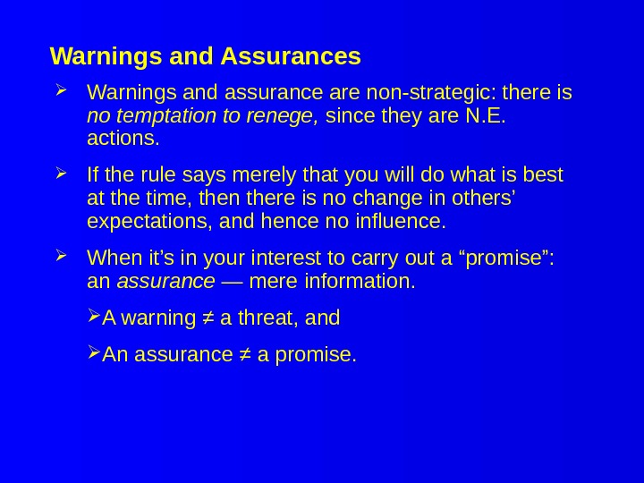 Warnings and Assurances Warnings and assurance are non-strategic: there is no temptation to renege,  since