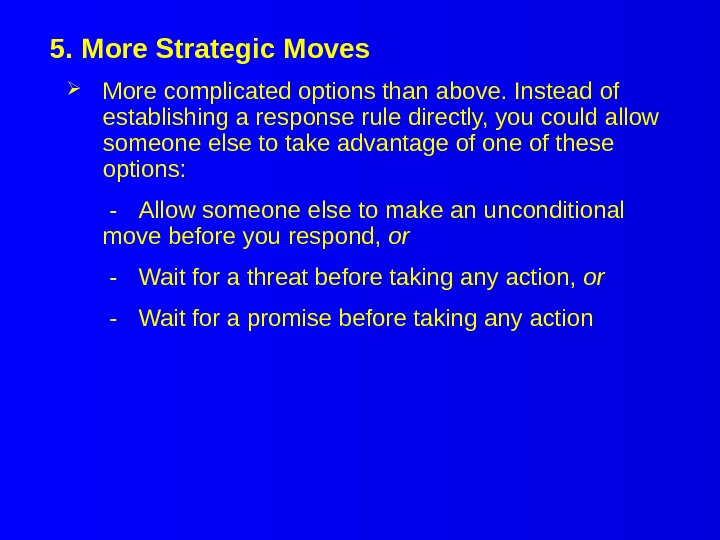5. More Strategic Moves More complicated options than above. Instead of establishing a response rule directly,