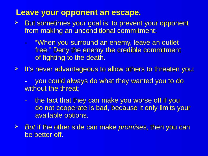 Leave your opponent an escape.  But sometimes your goal is: to prevent your opponent from