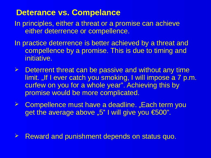 Deterance vs. Compelance In principles, either a threat or a promise can achieve either deterrence or
