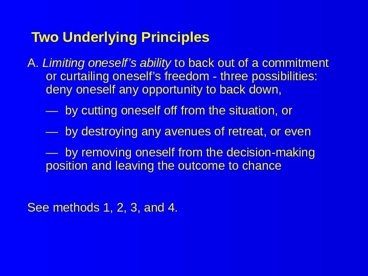 Two Underlying Principles A.  Limiting oneself's ability to back out of a commitment or curtailing