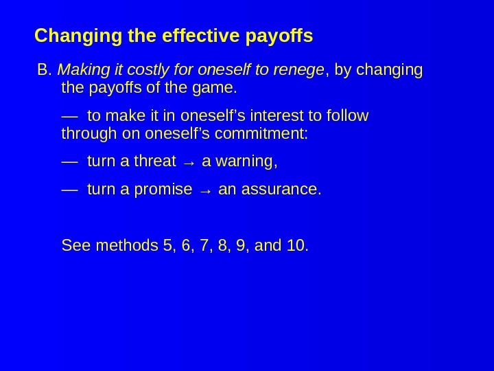 Changing the effective payoffs B.  Making it costly for oneself to renege , by changing