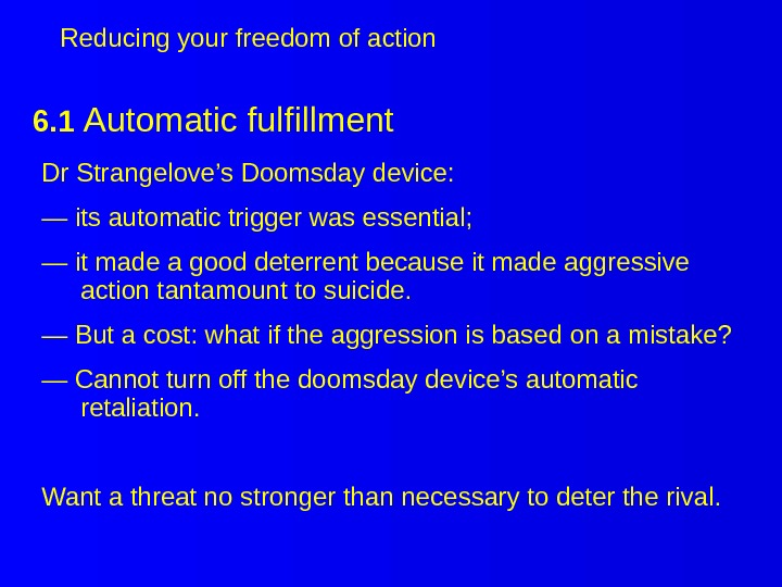 6. 1 Automatic fulfillment  Dr Strangelove's Doomsday device: — its automatic trigger was essential; —