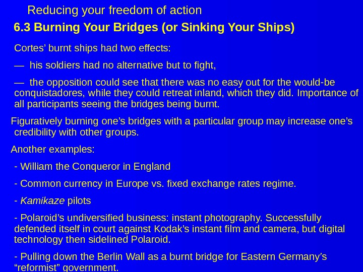 6. 3 Burning Your Bridges (or Sinking Your Ships) Cortes' burnt ships had two effects: —