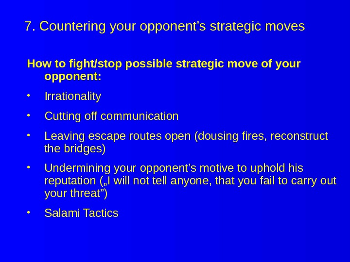 7. Countering your opponent's strategic moves How to fight/stop possible strategic move of your opponent: •