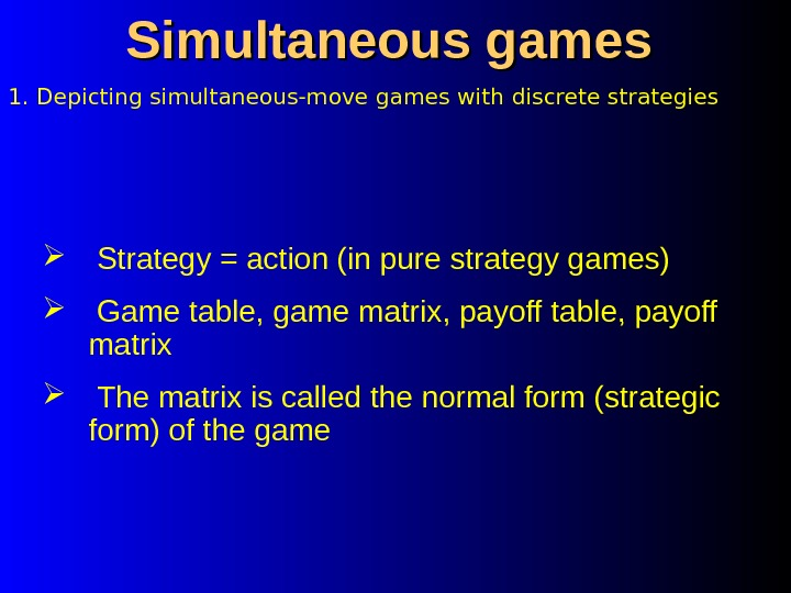 1. Depicting simultaneous-move games with discrete strategies Simultaneous games  Strategy = action (in pure strategy