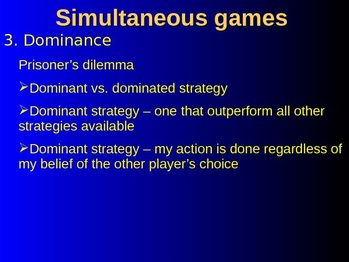 3. Dominance Simultaneous games Prisoner's dilemma Dominant vs. dominated strategy  Dominant strategy – one that