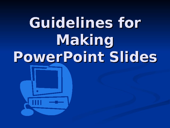 Guidelines for Making Power. Point Slides