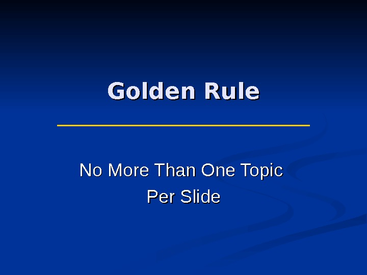 Golden Rule No More Than One Topic Per Slide