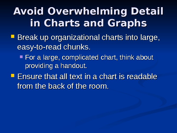 Avoid Overwhelming Detail in Charts and Graphs Break up organizational charts into large,
