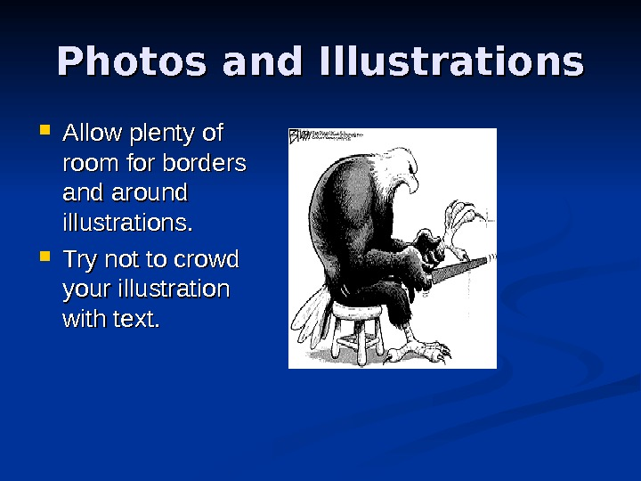 Photos and Illustrations Allow plenty of room for borders and around illustrations.  Try