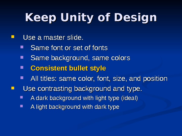 Keep Unity of Design Use a master slide.  Same font or set of