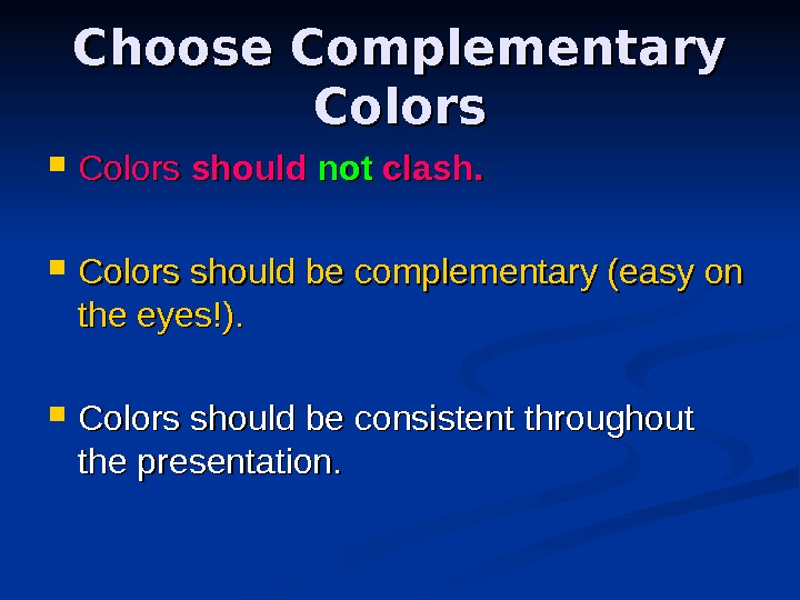 Choose Complementary Colors should notnot clash.  Colors should be complementary (easy on the