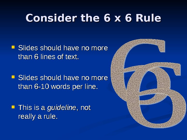 Consider the 6 x 6 Rule Slides should have no more than 6 lines