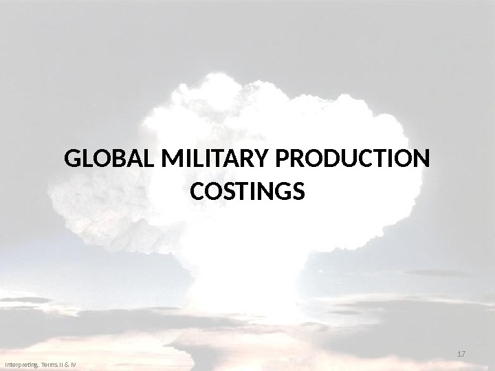 GLOBAL MILITARY PRODUCTION COSTINGS 17 Interpreting. Terms II & IV