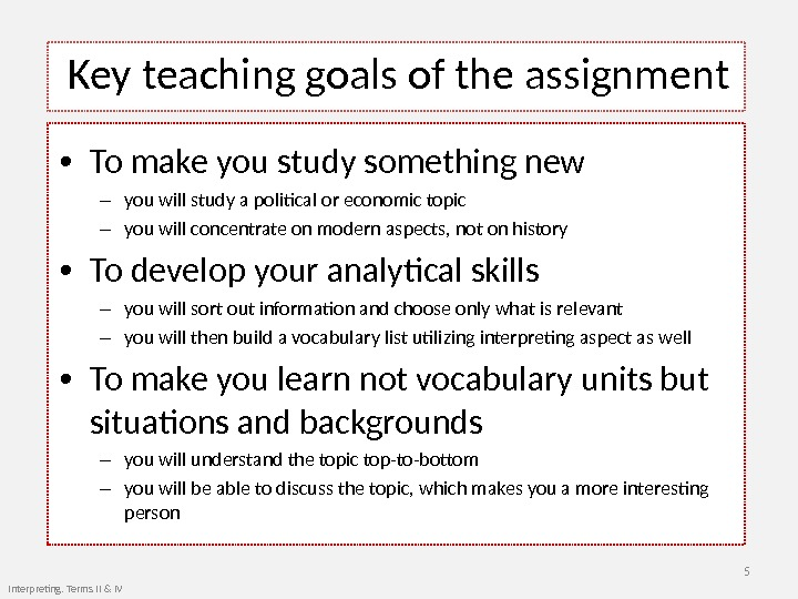 Key teaching goals of the assignment  • To make you study something new – you