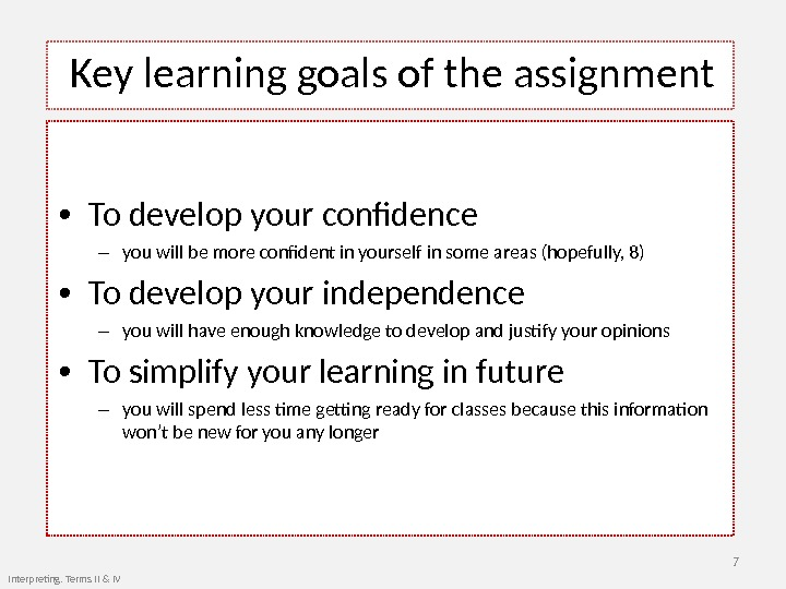 Key learning goals of the assignment  • To develop your confidence – you will be