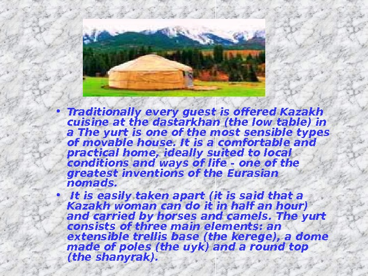 • Traditionally every guest is offered Kazakh cuisine at the dastarkhan (the low table)