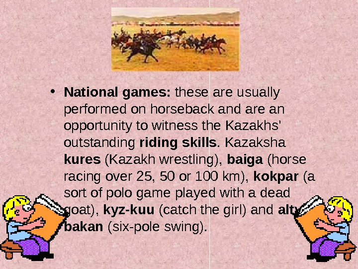 • National games:  these are usually performed on horseback and are an opportunity
