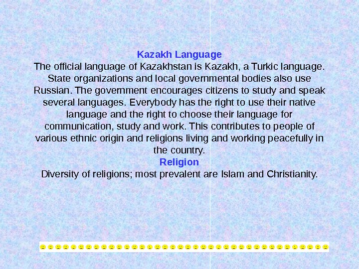 Kazakh Language The official language of Kazakhstan is Kazakh, a Turkic language.  State