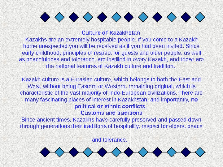 Culture of Kazakhstan Kazakhs are an extremely hospitable people. If you come to a