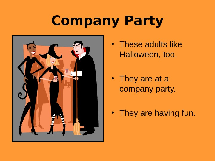 Company Party • These adults like Halloween, too.  • They are at a
