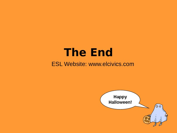 The End ESL Website: www. elcivics. com Happy Halloween!