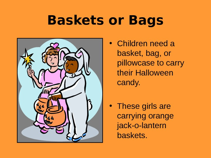 Baskets or Bags • Children need a basket, bag, or pillowcase to carry their
