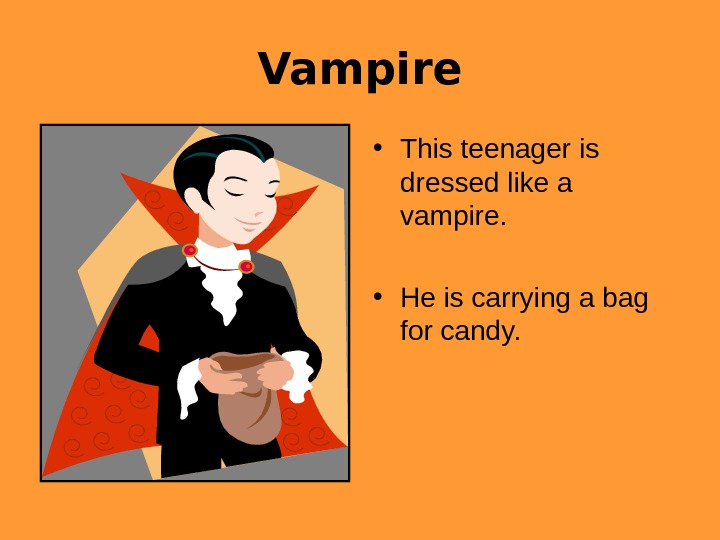 Vampire • This teenager is dressed like a vampire.  • He is carrying
