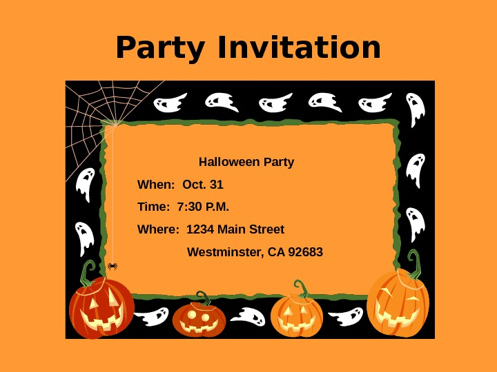 Party Invitation Halloween Party When:  Oct. 31 Time:  7: 30 P. M.