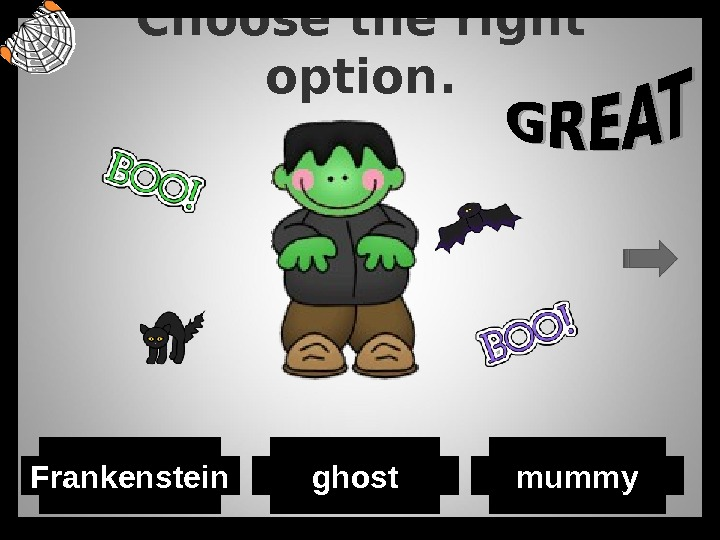 Choose the right option. ghost. Frankenstein mummy