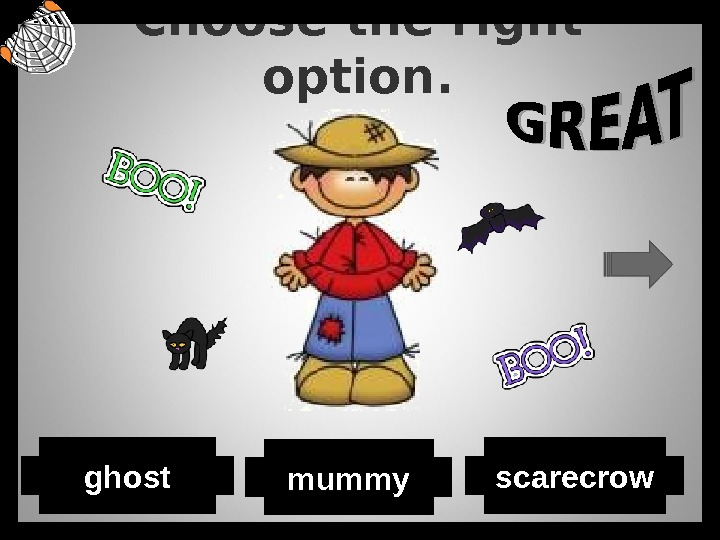 Choose the right option. mummy scarecrowghost