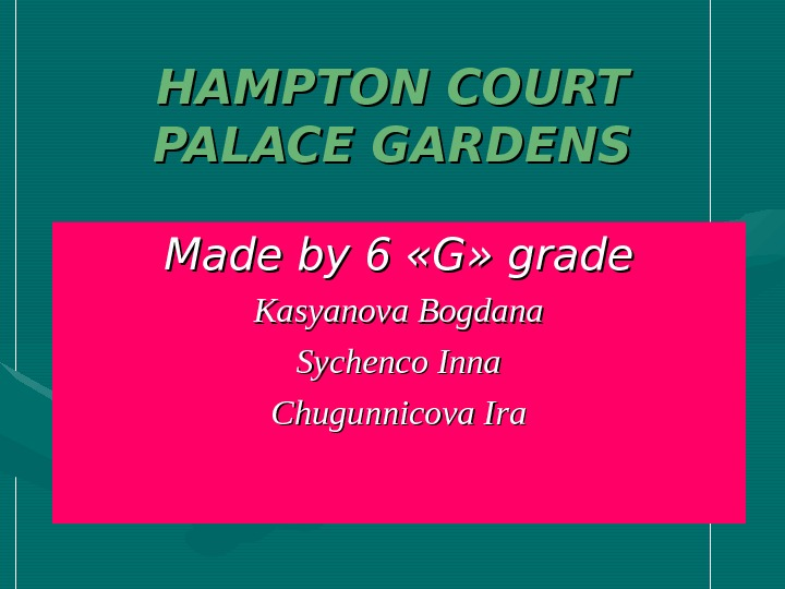 HAMPTON COURT PALACE GARDENS Made by 6 « GG » »  grade Kasyanova