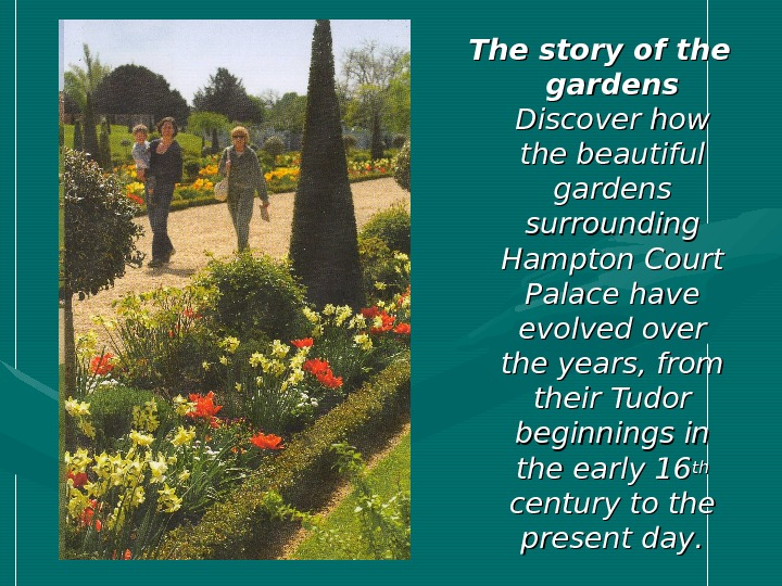 The story of the gardens Discover how the beautiful gardens surrounding Hampton Court Palace