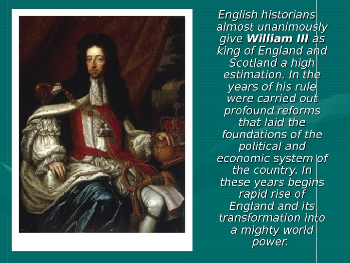 English historians almost  unanimously give William III as as king of England and