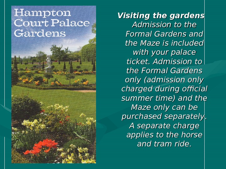 Visiting the gardens Admission to the Formal Gardens and the Maze is included with