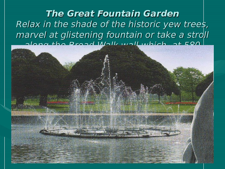 The Great Fountain Garden Relax in the shade of the historic yew trees ,