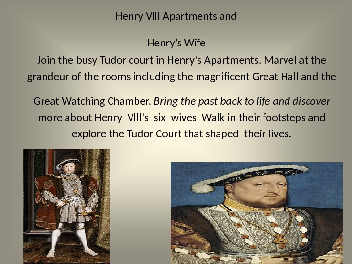Henry Vlll Apartments and Henry's Wife Join the busy Tudor court in Henry's Apartments. Marvel at