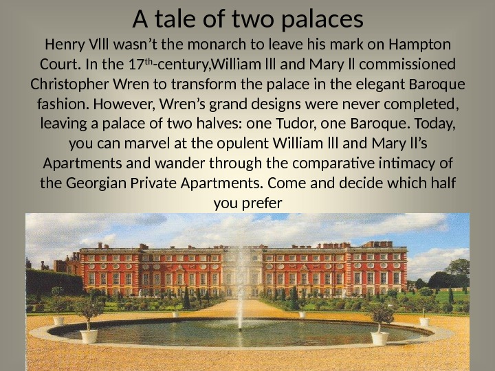 A tale of two palaces Henry Vlll wasn't the monarch to leave his mark on Hampton