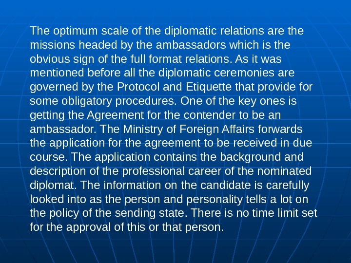 The optimum scale of the diplomatic relations are the missions headed by the ambassadors which is