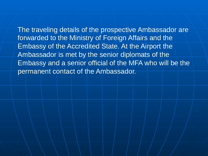 The traveling details of the prospective Ambassador are forwarded to the Ministry of Foreign Affairs and