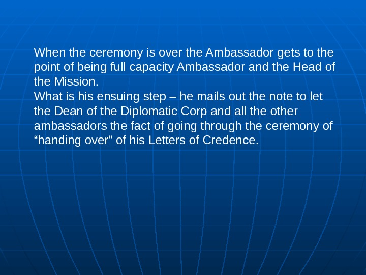 When the ceremony is over the Ambassador gets to the point of being full capacity Ambassador