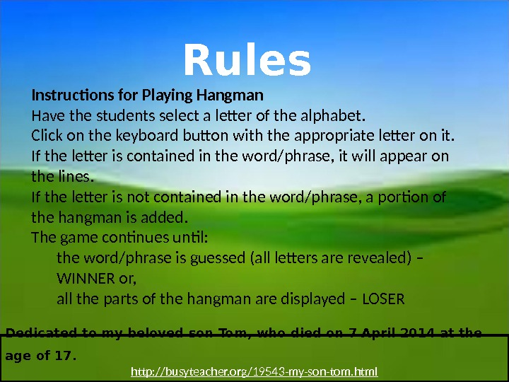 Rules Instructions for Playing Hangman Have the students select a letter of the alphabet. Click on