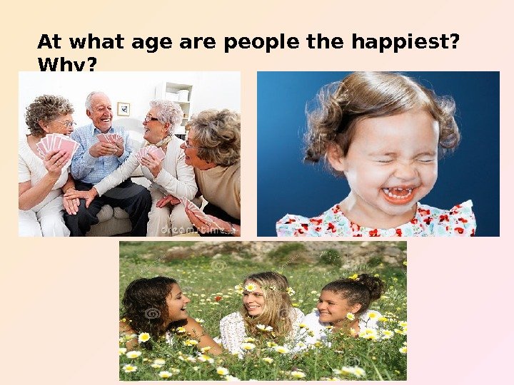 At what age are people the happiest?  Why?