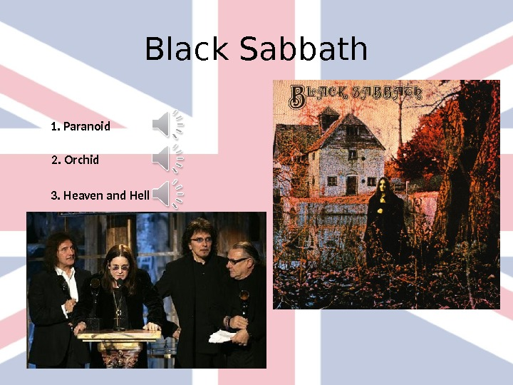 Black Sabbath 1. Paranoid 2.  Orchid 3.  Heaven and Hell