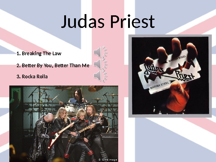 Judas Priest 1.  Breaking The Law 2. Better By You, Better Than Me 3. Rocka