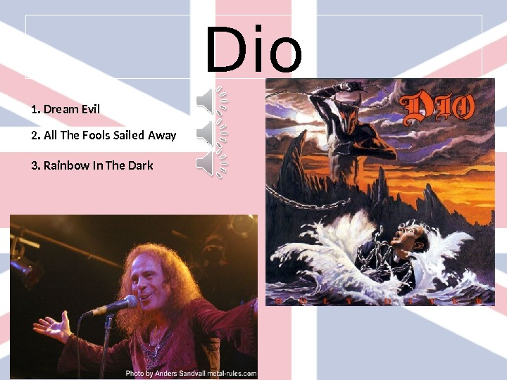 Dio 1.  Dream Evil 2. All The Fools Sailed Away 3. Rainbow In The Dark