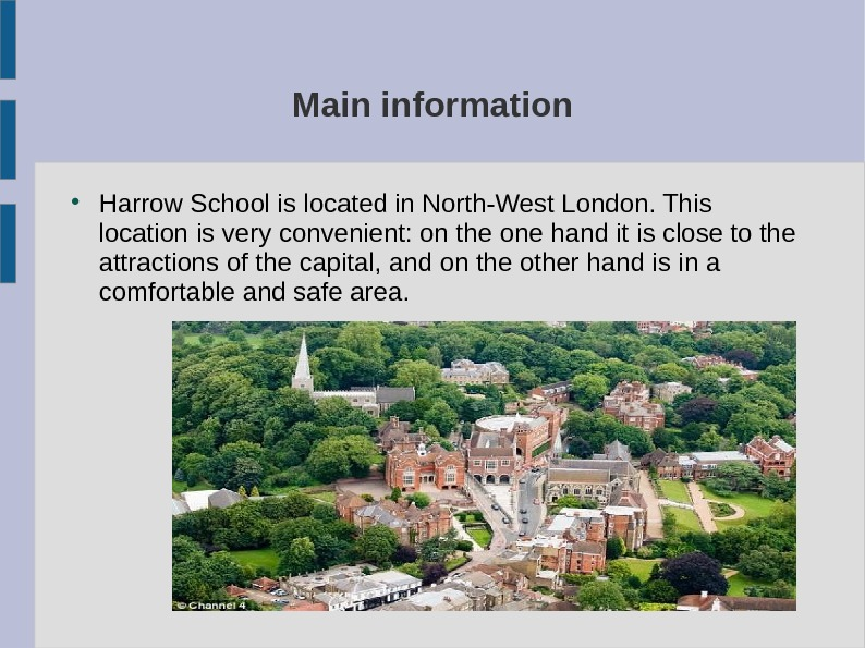 Main information Harrow School is located in North-West London. This location is very convenient: on the