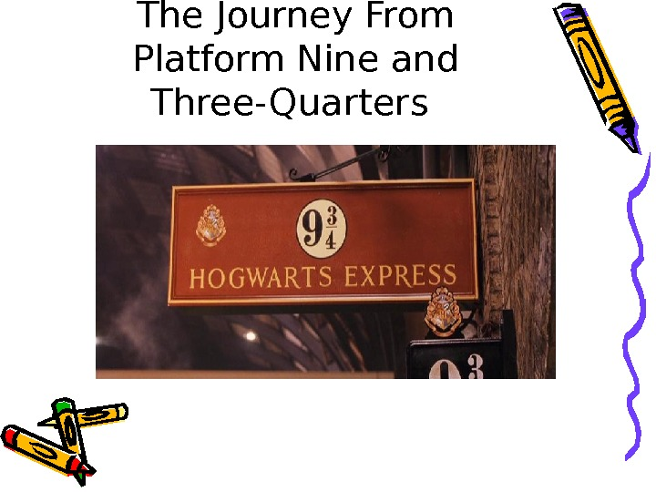 The Journey From Platform Nine and Three-Quarters