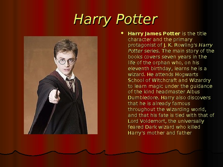 Harry Potter Harry James Potter is the title  character and the primary protagonist